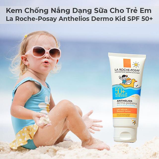 Anthelios SPF 50+ - dòng kem chống nắng với công thức đặc biệt dành riêng cho trẻ em